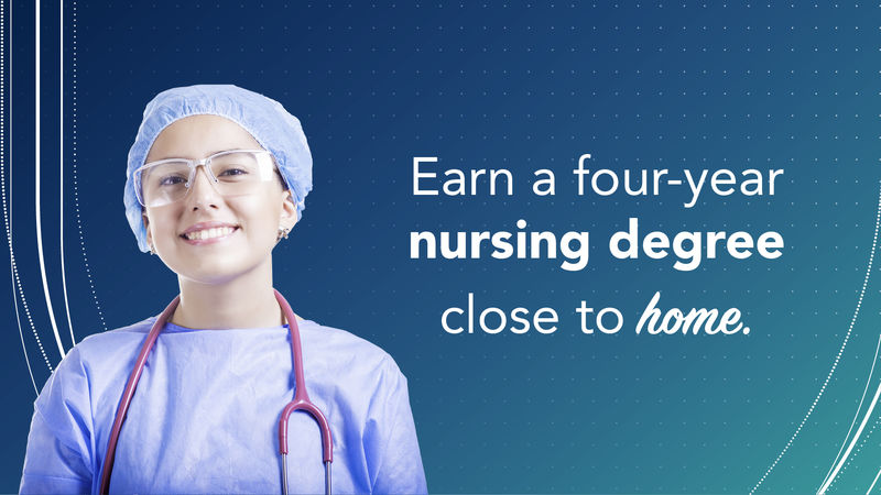 "Cutout of a nurse wearing scrubs with a stethoscope draped around her neck. Text reads ""Earn a four-year nursing degree close to home"" on blue background."