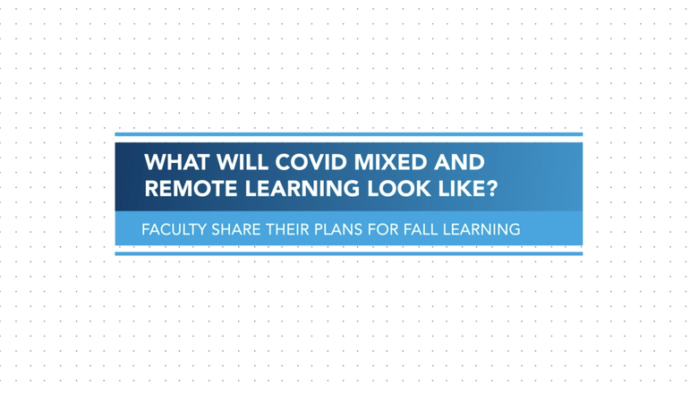 "Text image reading ""What will COVID mixed and remote learning look like? Faculty share their plans for fall learning."""